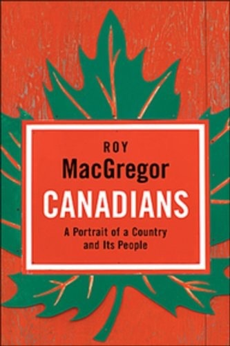 Canadians A Portrait Of A Country And Its People _ ROY MACGREGOR