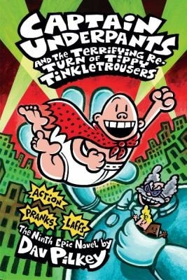 Captain Underpants And The Terrifying Return Of Tippy Tinkletrousers #9 _ DAV PILKEY