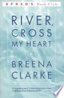 River, Cross My Heart A Novel _ BREENA CLARKE