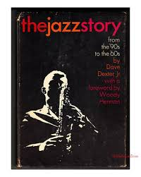 The Jazz Story, From The 90s To The 60s _ DAVE DEXTER
