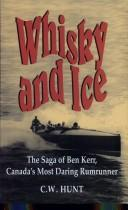 Whiskey And Ice The Saga Of Ben Kerr, Canadas Most Daring Rumrunner _ C HUNT