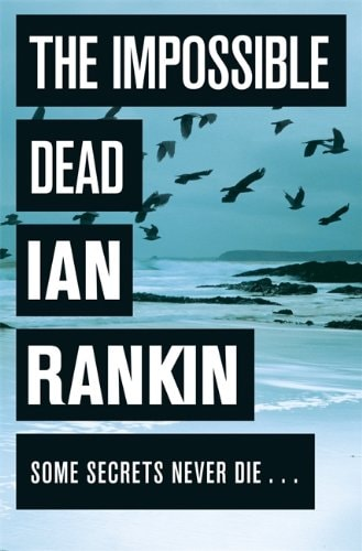 The Impossible Dead Some Secrets Never Die... _ IAN RANKIN