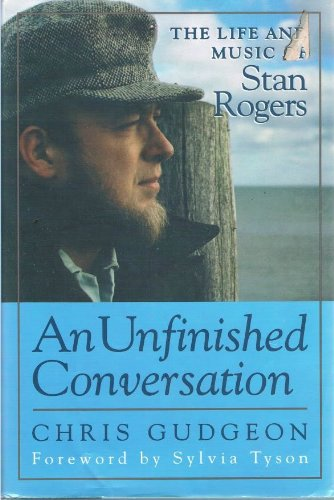 An Unfinished Conversation The Life And Music Of Stan Rogers _ CHRIS GUDGEON