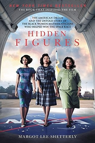 Hidden Figures The American Dream And The Untold Story Of The Black Women Mathematicians Who Helped Win The Space Race _ MARGOT SHETTERLY