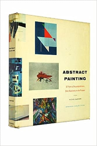 Abstract Painting 50 Years Of Accomplishment, From Kandinsky To The Present _ MICHEL SEUPHOR