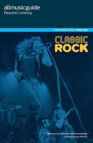 All Music Guide Required Listening Series Classic Rock _ WOODSTRA CHRIS