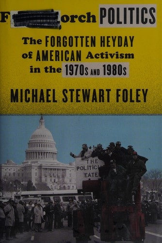 Front Porch Politics The Forgotten Heyday Of American Activism In The 1970s And 1980s _ MICHAEL FOLEY