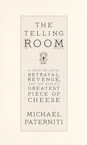 The Telling Room A Tale Of Love, Betrayal, Revenge, And The Worlds Greatest Piece Of Cheese _ MICHAEL PATERNITI