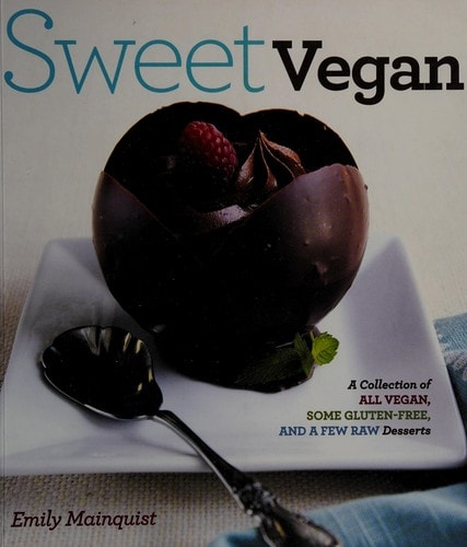 Sweet Vegan A Collection Of All Vegan, Some Gluten-Free, And A Few Raw Desserts _ EMILY MAINQUIST