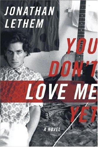 You Dont Love Me Yet A Novel _ JONATHAN LETHEM