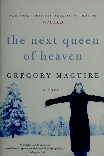 The Next Queen Of Heaven _ GREGORY MAGUIRE