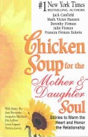 Chicken Soup For The Mother And Daughters Soul Stories To Warm The Heart And Honor The Relationship _ JACK CANFIELD