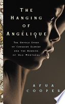 The Hanging Of Angelique The Untold Story Of Canadian Slavery And The Burning Of Old Montreal _ AFUA COOPER