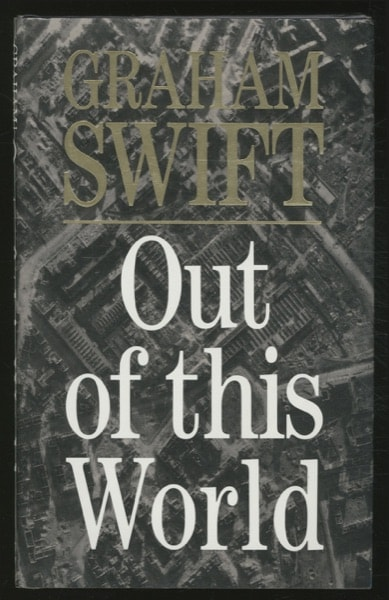 Out Of This World _ GRAHAM SWIFT