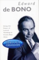 Serious Creativity Using The Power Of Lateral Thinking To Create New Ideas _ BONO DE