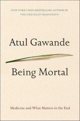 Being Mortal Medicine And What Matters In The End _ ATUL GAWANDE