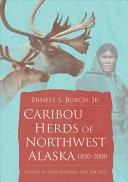 Caribou Herds Of Northwest Alaska, 1850-2000 _ JR BURCH
