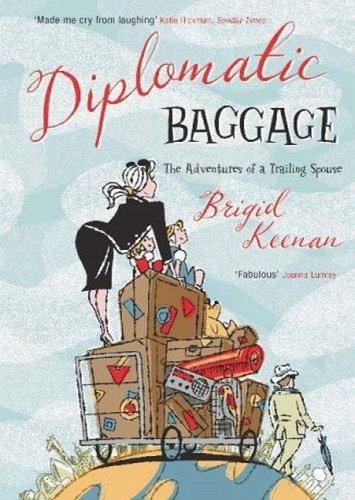 Diplomatic Baggage The Adventures Of A Trailing Spouse _ BRIGID KEENAN