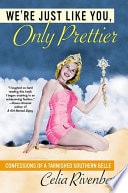 Were Just Like You, Only Prettier Confessions Of A Tarnished Southern Belle _ CELIA RIVENBARK