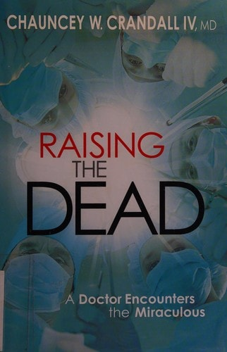 Raising The Dead A Doctor Encounters The Miraculous _ CHAUNCEY CRANDALL