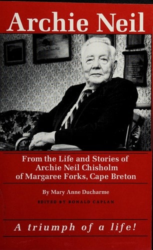 Archie Neil From The Life And Stories Of Archie Neil Chisholm Of Margaree Forks, Cape Breton _ MARY ANNE DUCHARME