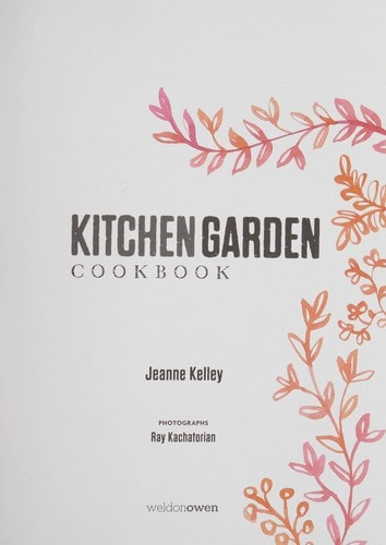Kitchen Garden Cookbook Celebrating The Homegrown And Homemade _ JEANNE KELLEY