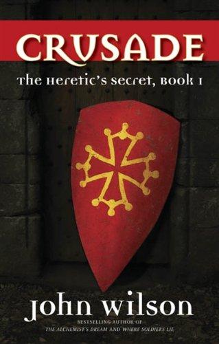 Crusade The Heretics Secret, Book 1 _ JOHN WILSON