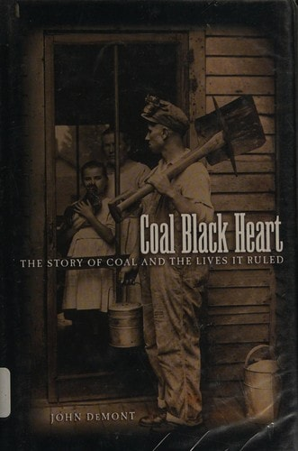 Coal Black Heart The Story Of Coal And The Lives It Ruled _ JOHN DEMONT