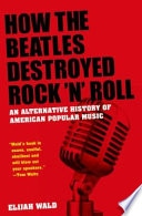 How The Beatles Destroyed Rock N Roll An Alternate History Of American Popular Culture _ ELIJAH WALD