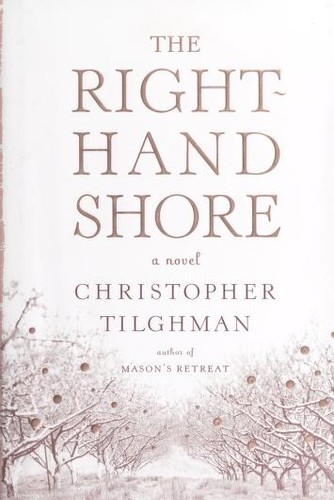 The Right-Hand Shore A Novel _ CHRISTOPHER TILGHMAN