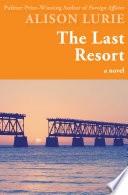 The Last Resort A Novel _ ALISON LURIE