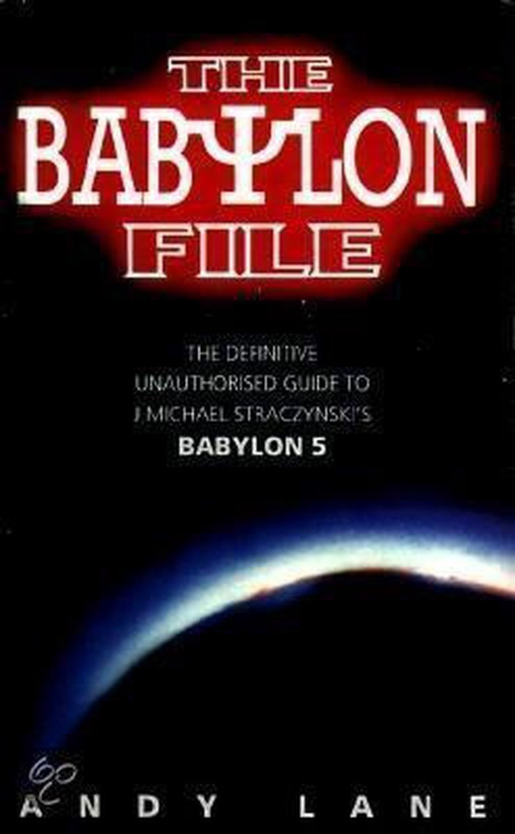 The Babylon File The Definitive Unauthorized Guide To J. Michael Straczynskis Babylon 5 _ ANDY LANE