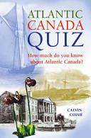 Atlantic Canada Quiz _ CALVIN COISH