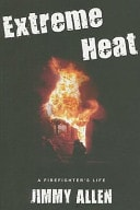 Extreme Heat A Firefighters Life _ JIMMY ALLEN