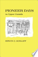 Pioneer Days In Upper Canada _ EDWIN GUILLET
