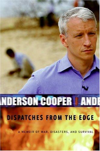 Dispatches From The Edge A Memoir Of War, Disasters, And Survival _ ANDERSON COOPER