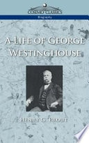 A Life Of George Westinghouse _ HENRY PROUT
