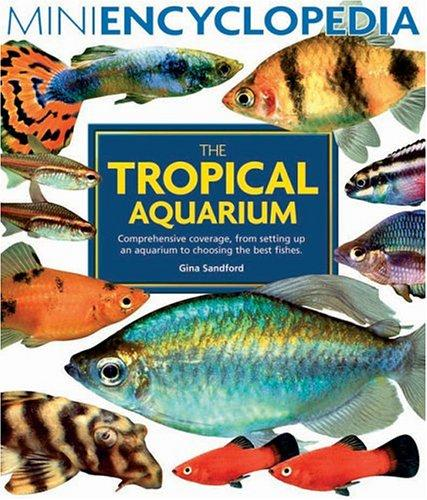 The Tropical Aquarium  Mini Encyclopedia Series For Aquarium Hobbyists _ GINA SANDFORD