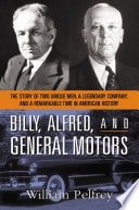 Billy, Alfred, And General Motors A Story Of Two Unique Men, A Legendary Company, And A Remarkable Time In American History _ WILLIAM PELFREY