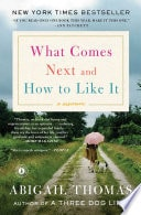 What Comes Next And How To Like It _ ABIGAIL THOMAS