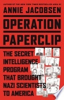 Operation Paperclip   The Secret Intelligence Program That Brought Nazi Scientists To America _ ANNIE JACOBSEN