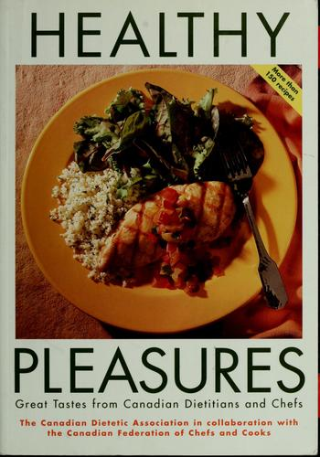 Healthy Pleasures  Great Tastes From Canadian Dietitians And Chefs _ CANADIAN DIETETIC ASSOCIATION