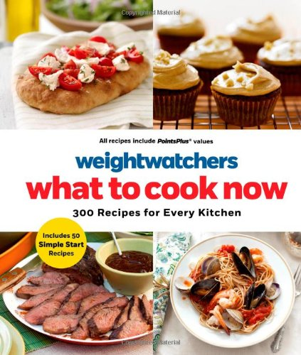 Weight Watchers What To Cook Now 300 Recipes For Every Kitchen _ WEIGHT WATCHERS EDITORS