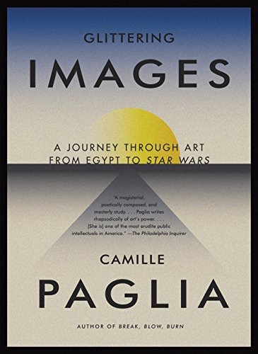 Glittering Images A Journey Through Art From Egypt To Star Wars _ CAMILLE PAGLIA