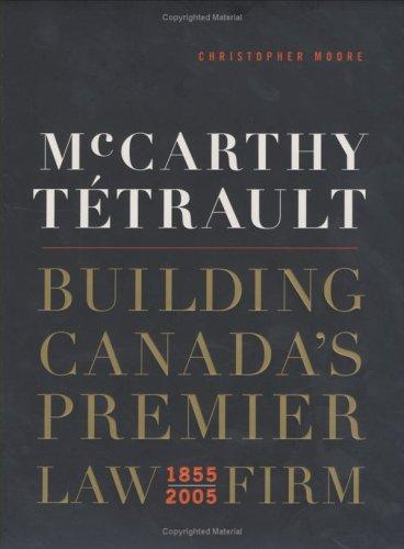 Mccarthy Tetrault Building Canadas Premier Law Firm, 1855-200500007593o _ CHRISTOPHER MOORE