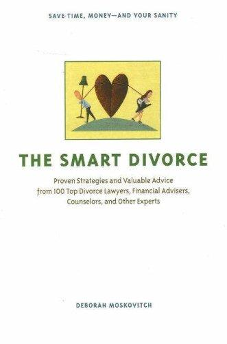The Smart Divorce Proven Strategies And Valuable Advice From 100 Top Divorce Lawyers, Financial Advisers, Counselors, And Other Experts _ DEBORAH MOSKOVITCH