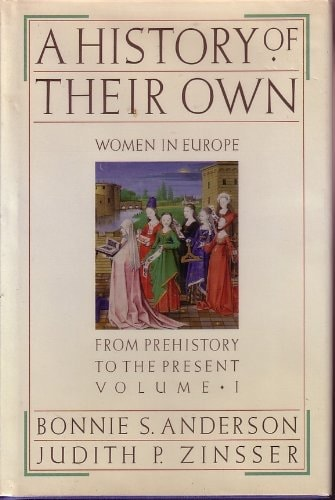 A History Of Their Own Women In Europe From Prehistory To The Present, Volume 1 _ BONNIE ANDERSON