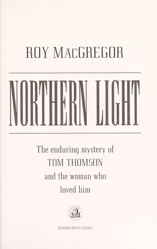 Northern Light The Enduring Mystery Of Tom Thomson And The Woman Who Loved Him _ ROY MACGREGOR
