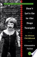Dont Lets Go To The Dogs Tonight An African Childhood _ ALEXANDRA FULLER