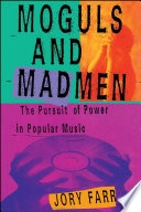 Moguls And Madmen The Pursuit Of Power In Popular Music _ JORY FARR